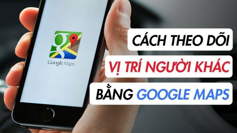 Định vị số điện thoại qua google maps
